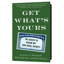 Get What's Yours The Secrets to Maxing Out Your Social Security