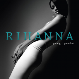 Good Girl Gone Bad by Rihanna