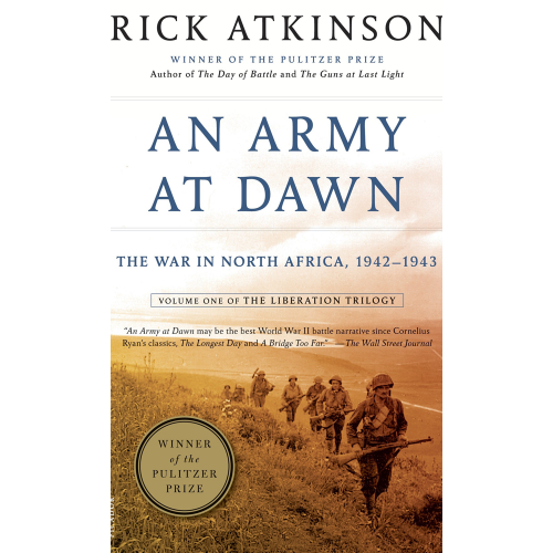 An Army at Dawn- The War in North Africa 1942-1943 Volume One of the Liberation Trilogy by Rick Atkinson