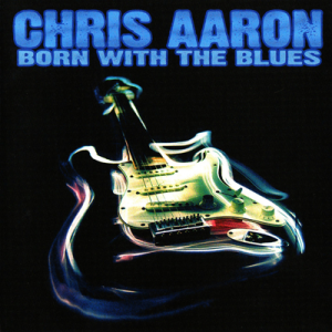 Chris Aaron - Born with the blues 1
