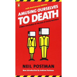 Amusing Ourselves to Death_ Public Discourse in the Age of Show Business by Neil Postman