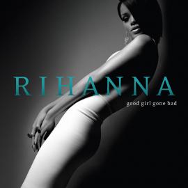 Good Girl Gone Bad by Rihanna
