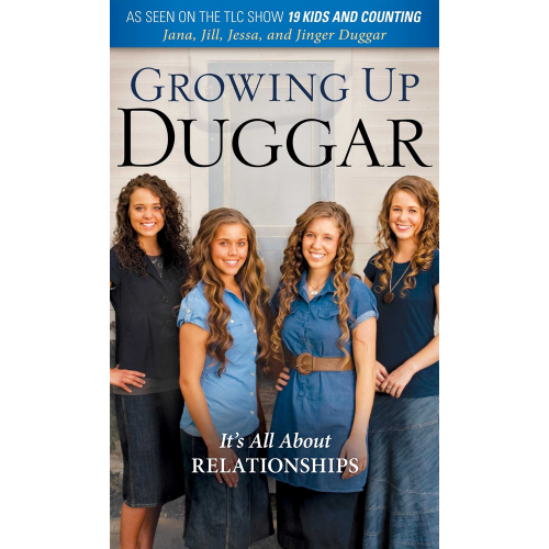 Growing Up Duggar- It's All About Relationships by Jana Duggar