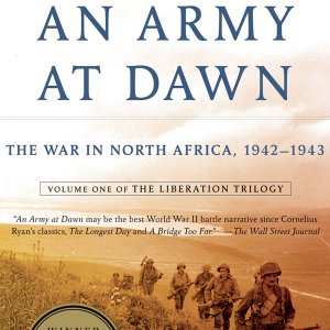 An Army at Dawn- The War in North Africa 1942-1943 Volume One of the Liberation Trilogy by Rick Atkinson 1