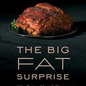 The Big Fat Surprise- Why Butter_ Meat and Cheese Belong in a Healthy Diet by Nina Teicholz 1